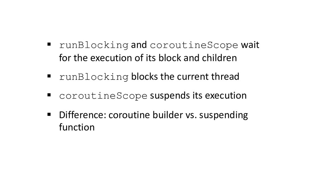 § runBlocking and coroutineScope wait for the e...