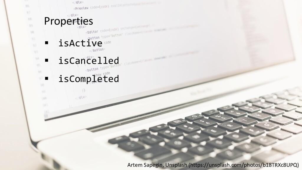 Properties § isActive § isCancelled § isComplet...