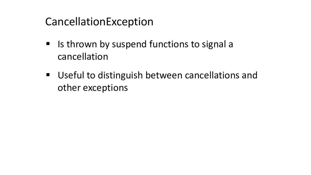 CancellationException § Is thrown by suspend fu...