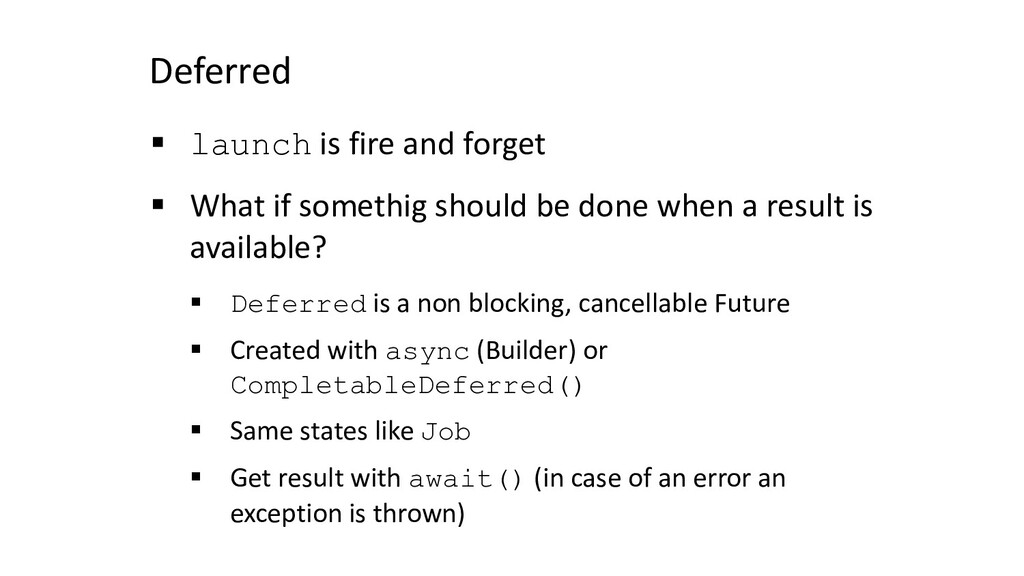Deferred § launch is fire and forget § What if ...