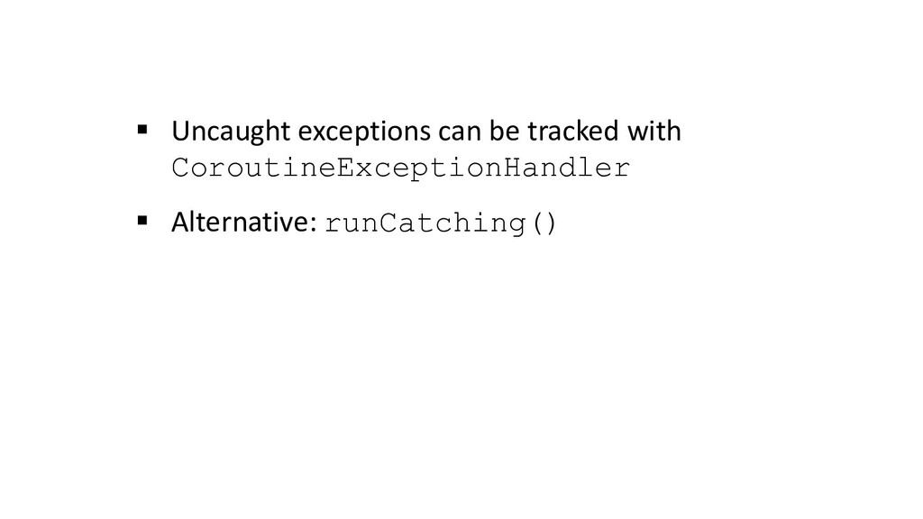 § Uncaught exceptions can be tracked with Corou...