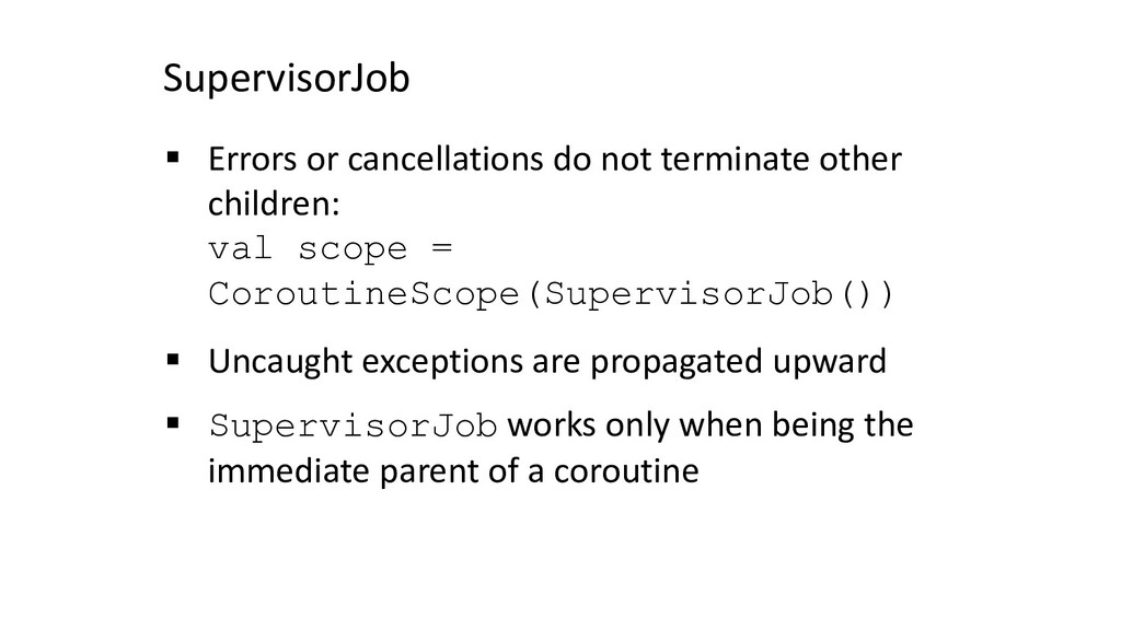 SupervisorJob § Errors or cancellations do not ...