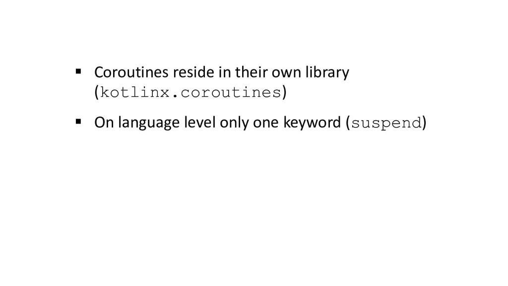 § Coroutines reside in their own library (kotli...