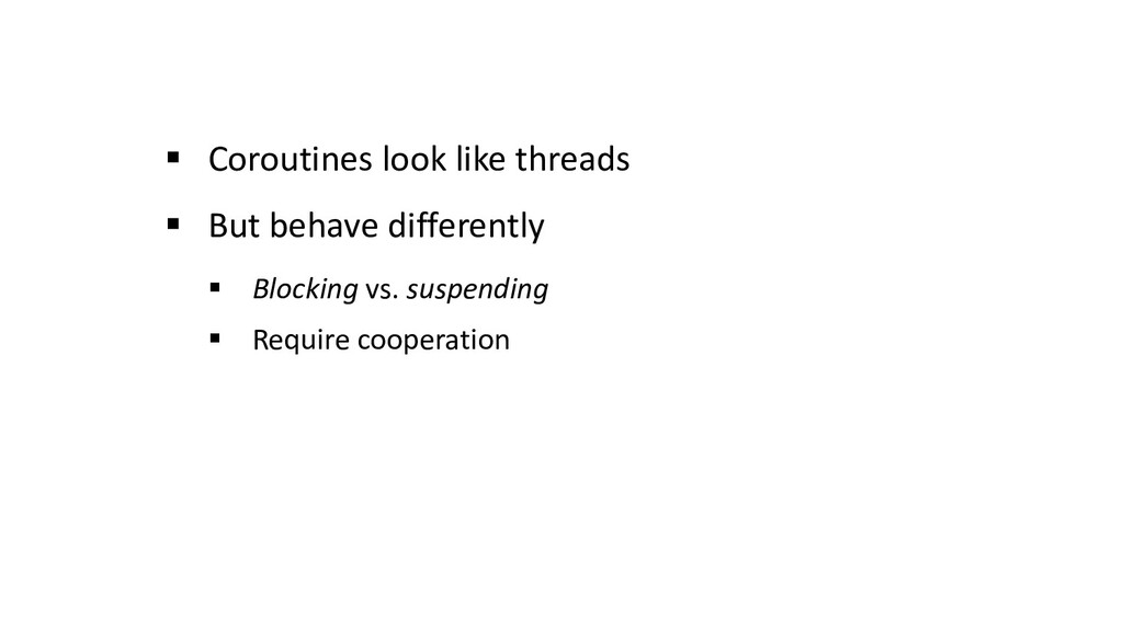 § Coroutines look like threads § But behave dif...