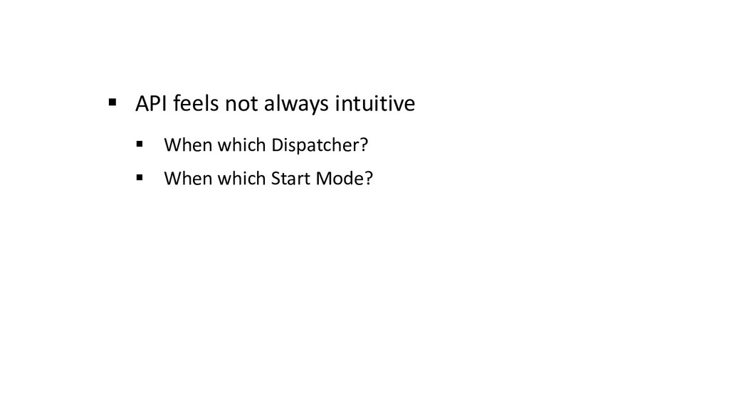 § API feels not always intuitive § When which D...