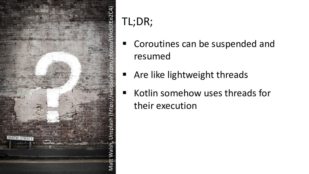 TL;DR; § Coroutines can be suspended and resume...