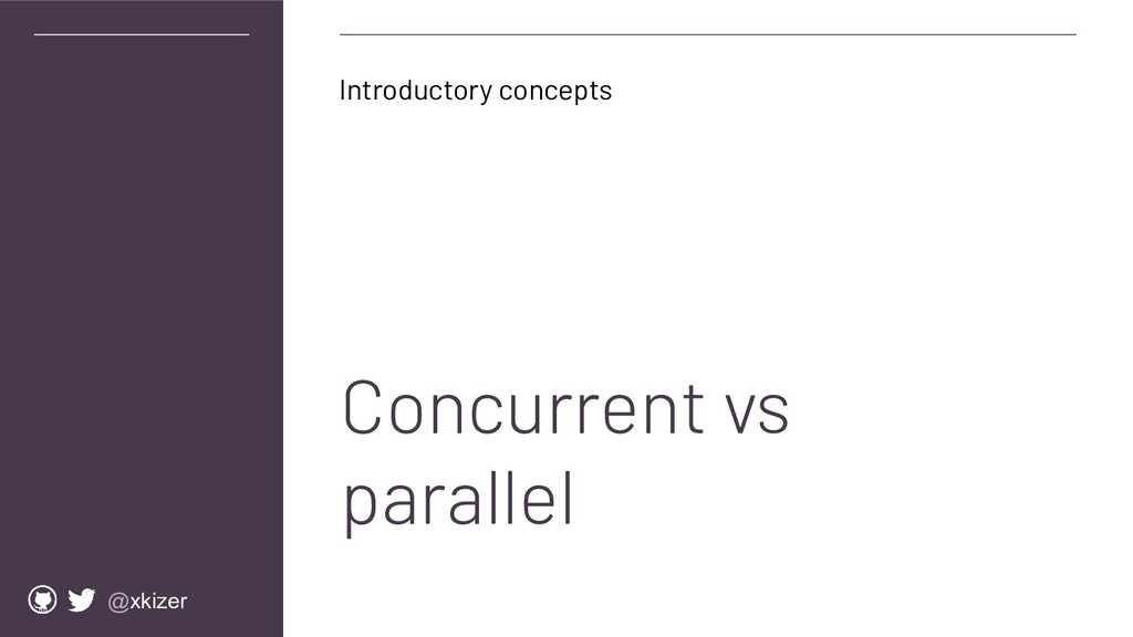@xkizer Concurrent vs parallel Introductory con...