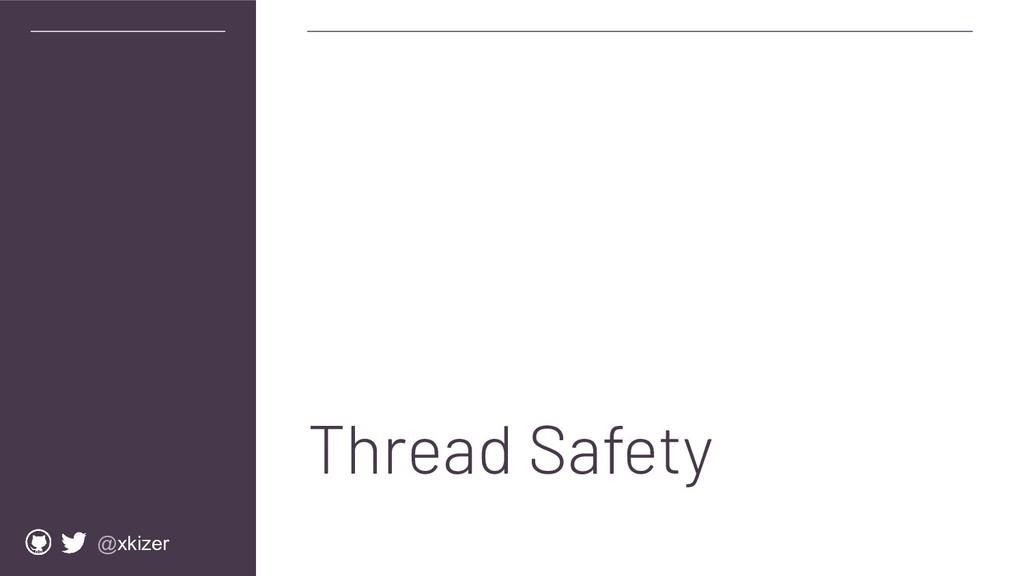 @xkizer Thread Safety