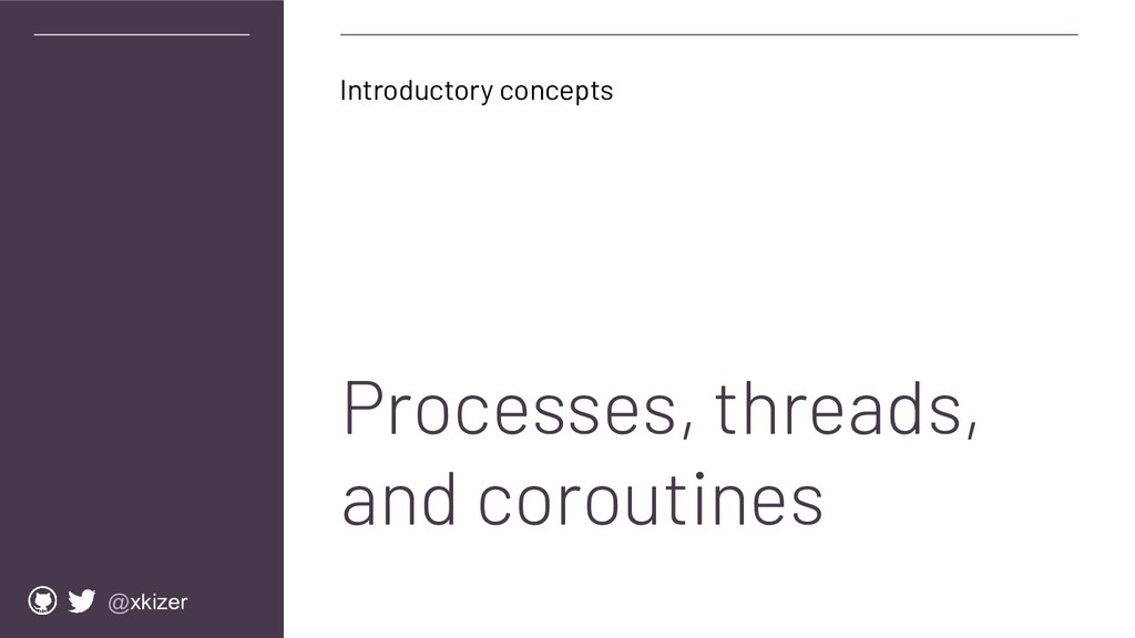 @xkizer Processes, threads, and coroutines Intr...