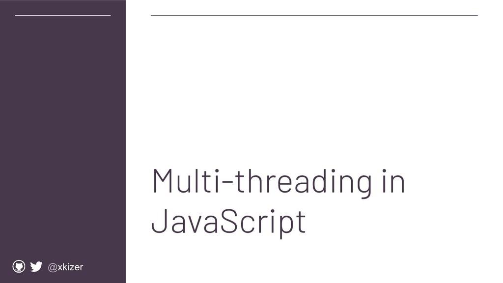 @xkizer Multi-threading in JavaScript