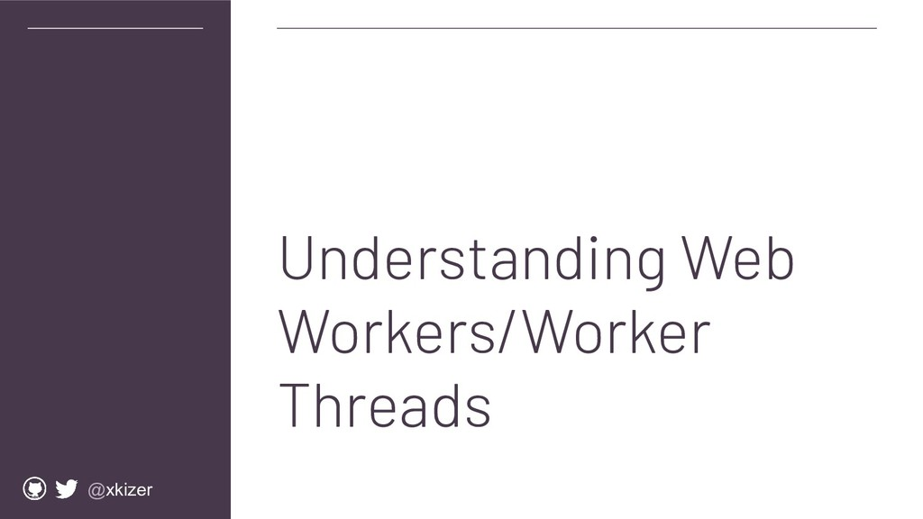 @xkizer Understanding Web Workers/Worker Threads