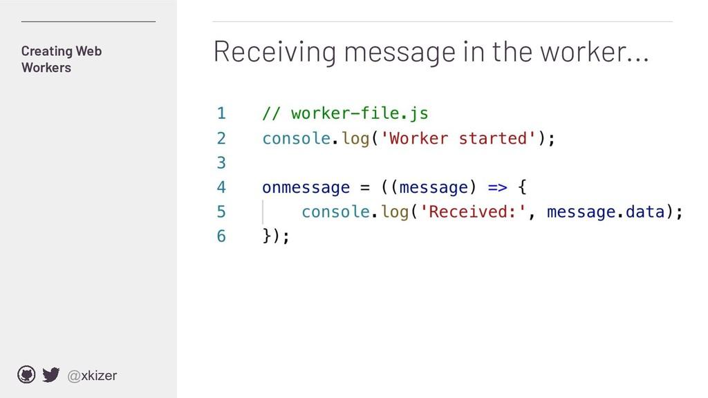 @xkizer Receiving message in the worker... Crea...
