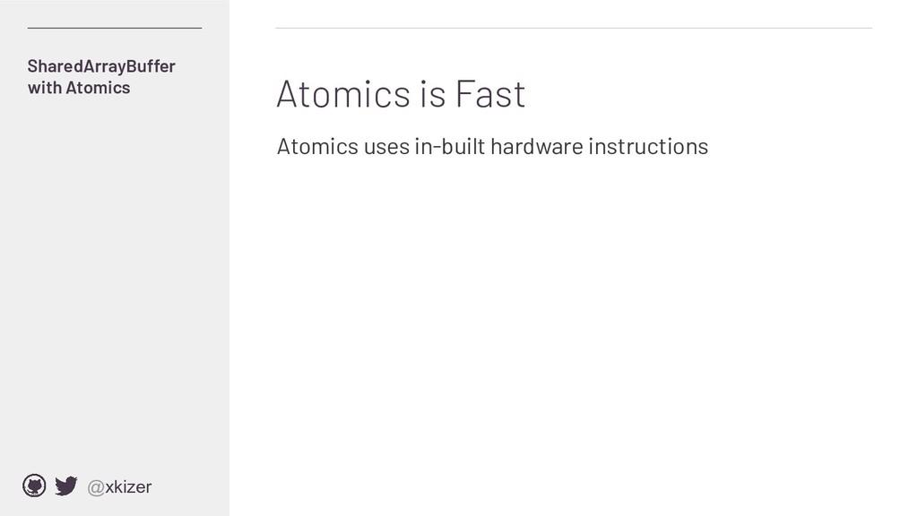 @xkizer Atomics is Fast SharedArrayBuffer with ...