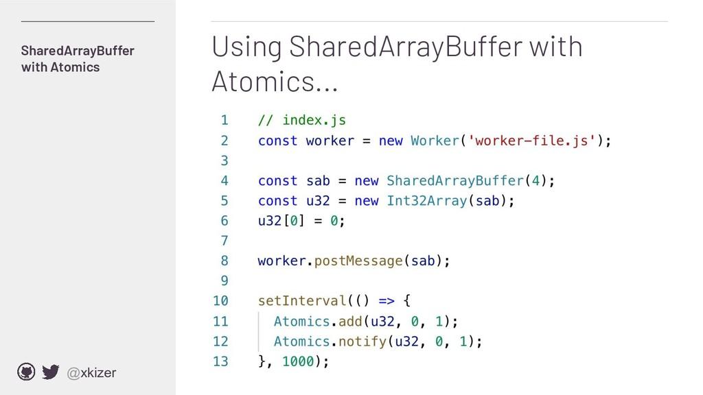 @xkizer SharedArrayBuffer with Atomics Using Sh...
