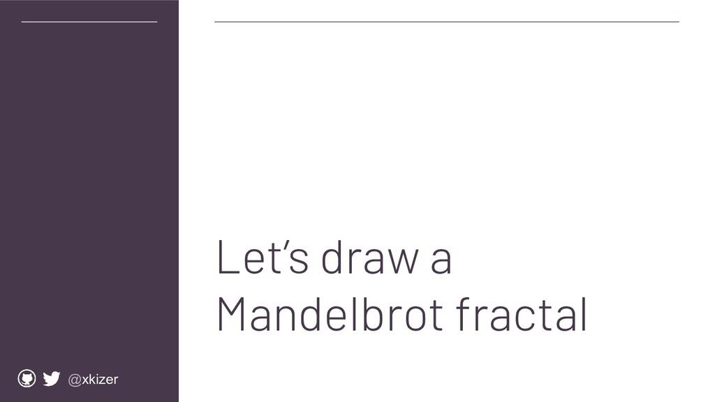 @xkizer Let's draw a Mandelbrot fractal