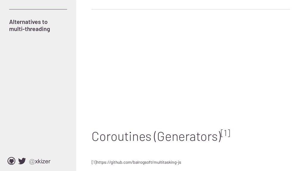 @xkizer Coroutines (Generators)[1] Alternatives...