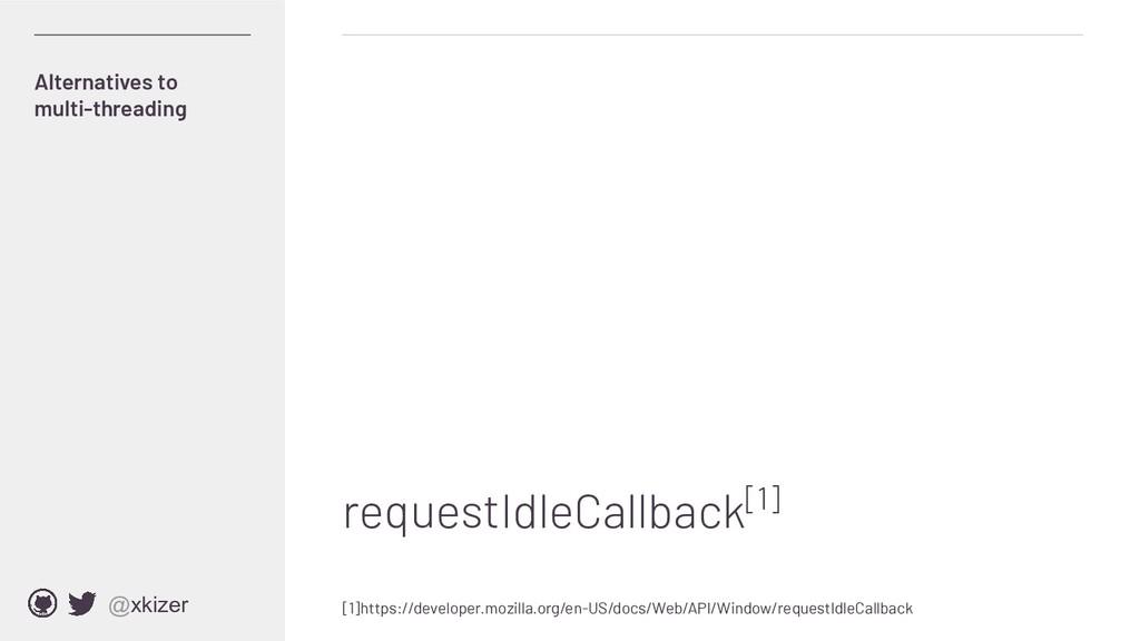 @xkizer requestIdleCallback[1] Alternatives to ...