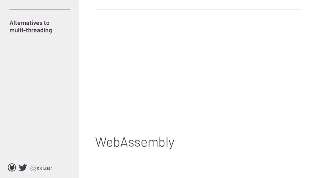 @xkizer WebAssembly Alternatives to multi-threa...