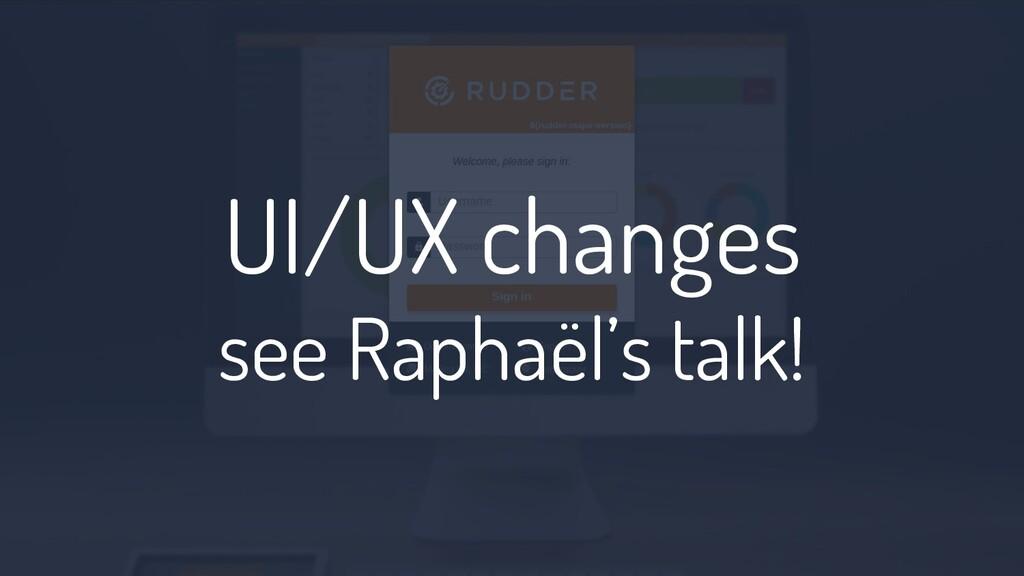 UI/UX changes see Raphaël's talk!