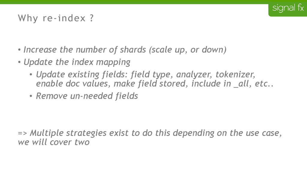 Why re-index ? • Increase the number of shards ...