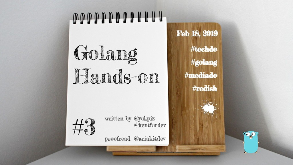 Golang Hands-on Feb 18, 2019 written by proofre...