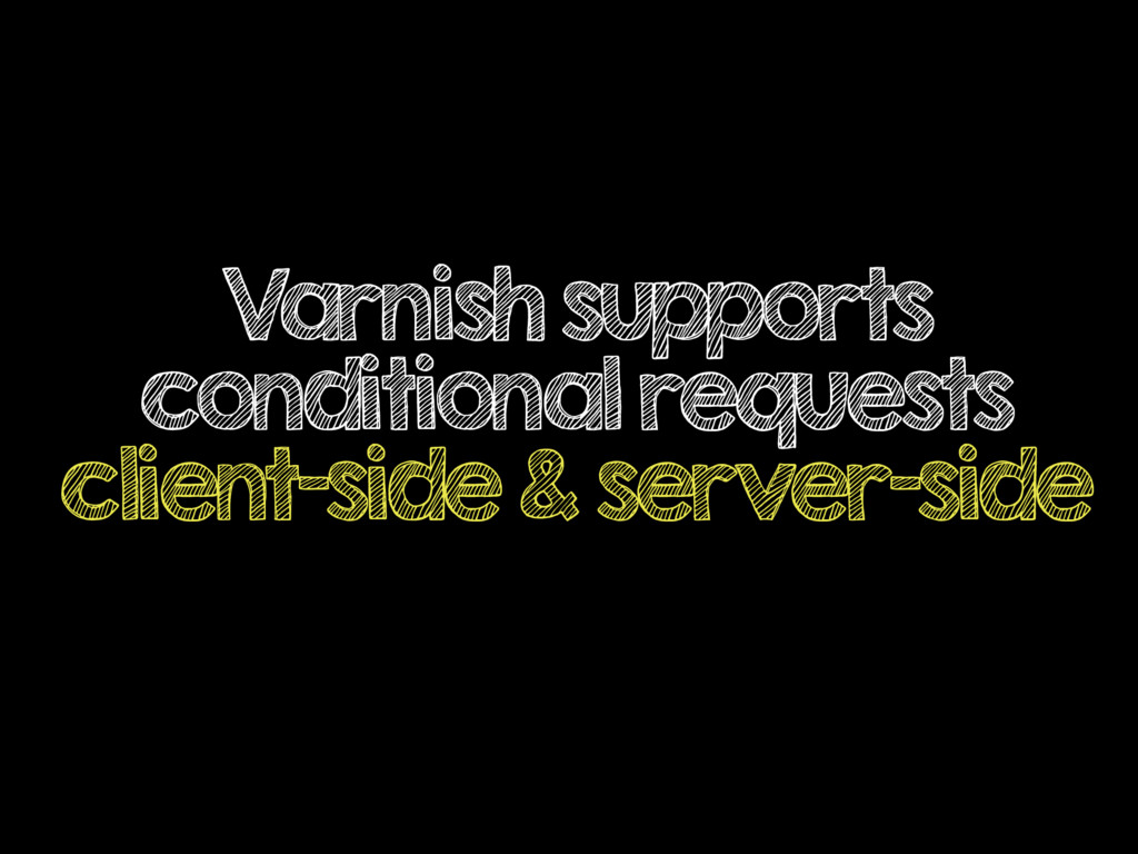 Varnish supports conditional requests client-si...