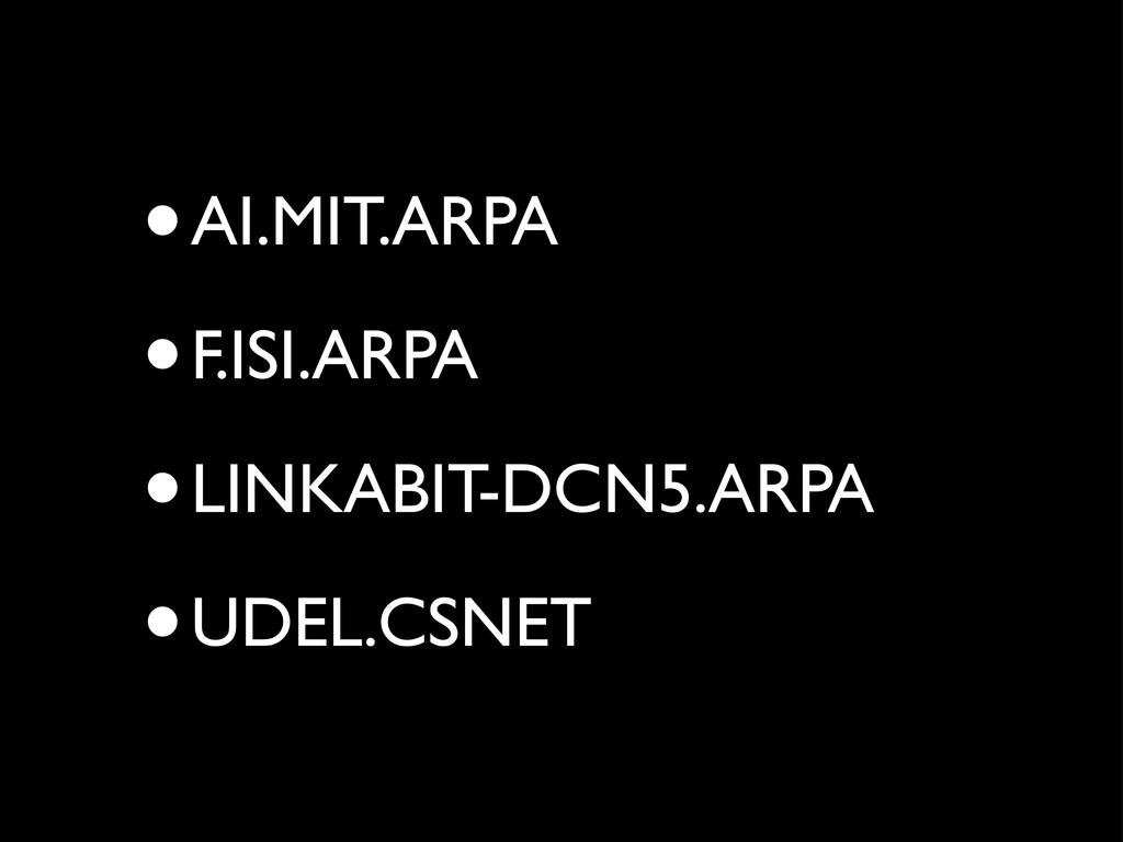 •AI.MIT.ARPA •F.ISI.ARPA •LINKABIT-DCN5.ARPA •U...