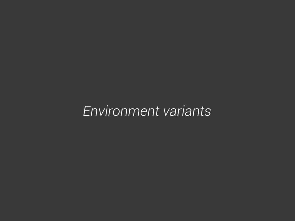 Environment variants
