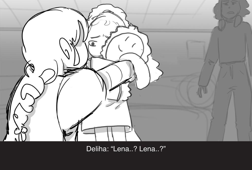 """Deliha: """"Lena..? Lena..?"""""""