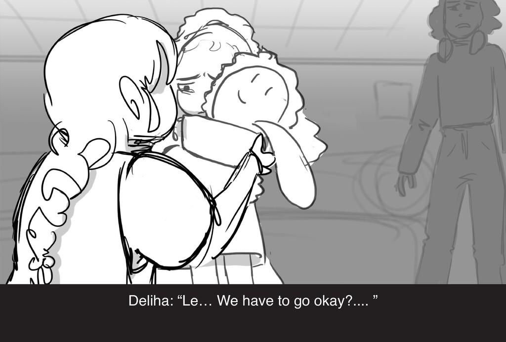 "Deliha: ""Le… We have to go okay?.... """