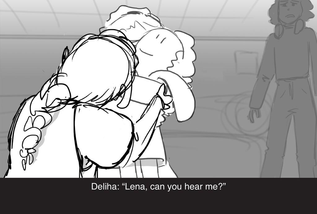 """Deliha: """"Lena, can you hear me?"""""""