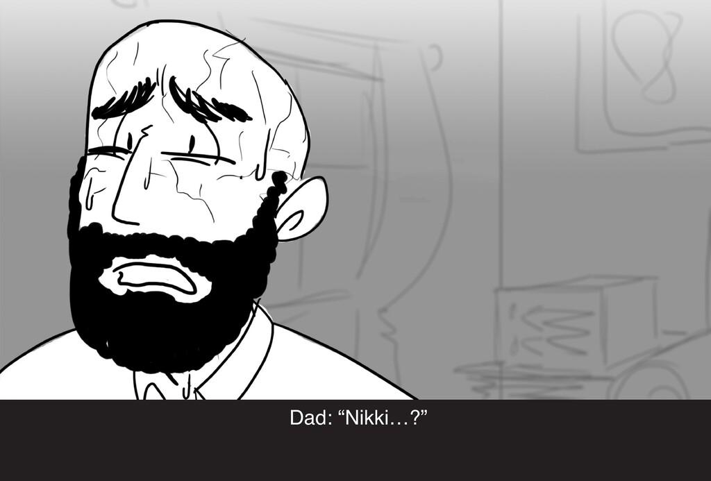 """Dad: """"Nikki…?"""""""