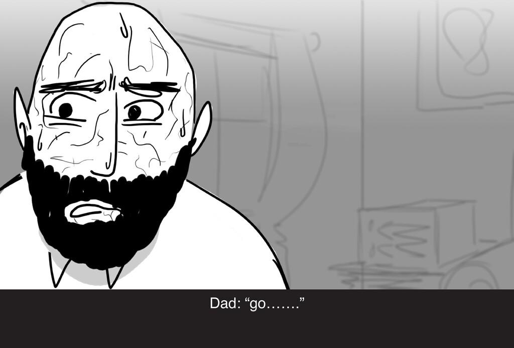 """Dad: """"go……."""""""