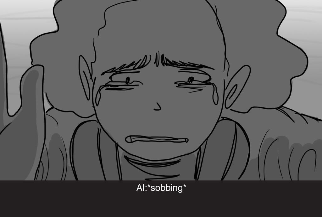 Al:*sobbing*