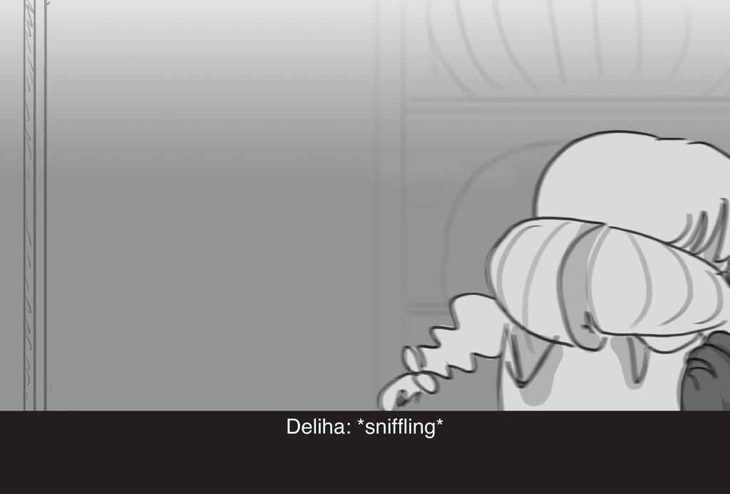 Deliha: *sniffling*
