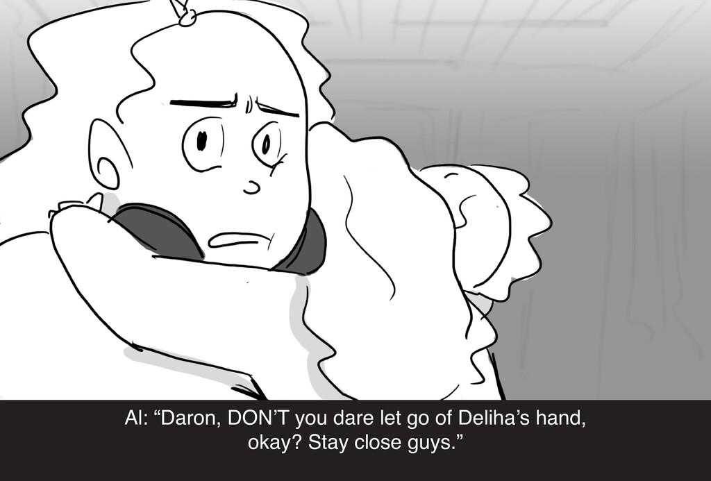 "Al: ""Daron, DON'T you dare let go of Deliha's h..."
