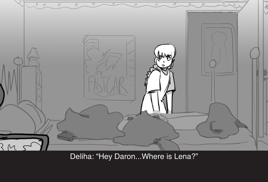 "Deliha: ""Hey Daron...Where is Lena?"""