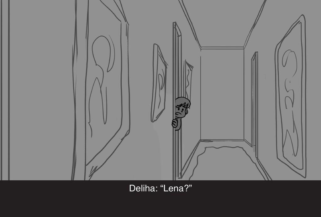 "Deliha: ""Lena?"""