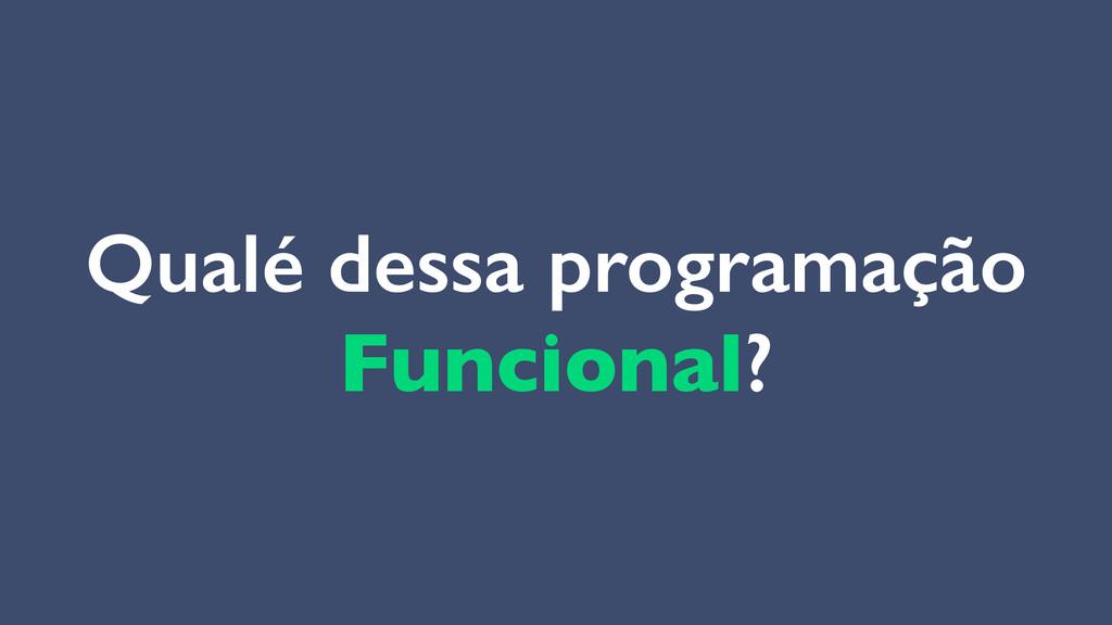 Qualé dessa programação Funcional?