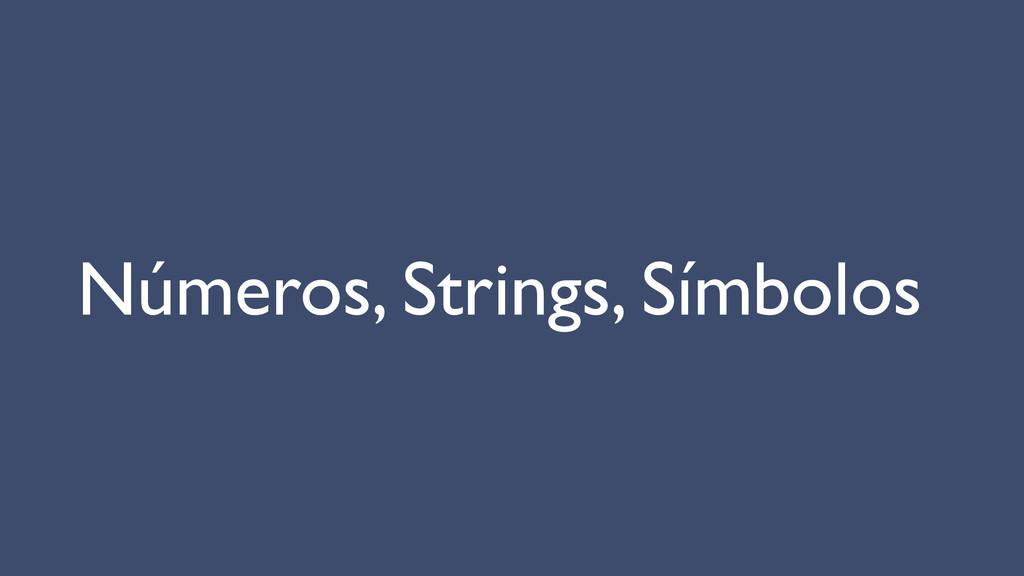 Números, Strings, Símbolos