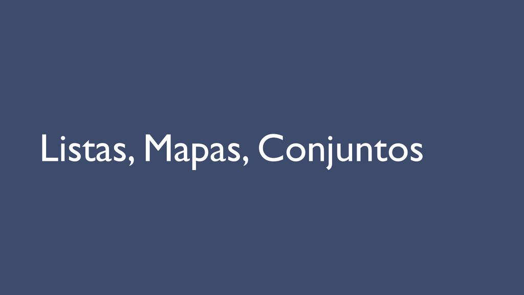 Listas, Mapas, Conjuntos