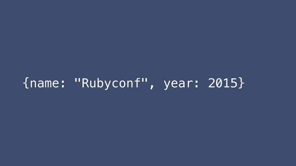 "{name: ""Rubyconf"", year: 2015}"