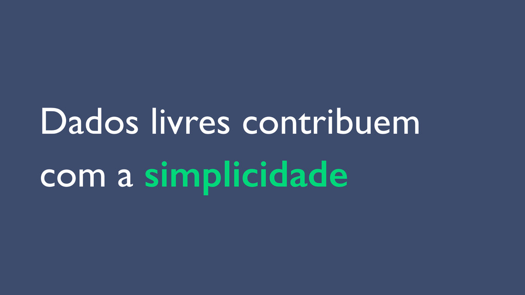 Dados livres contribuem  com a simplicidade