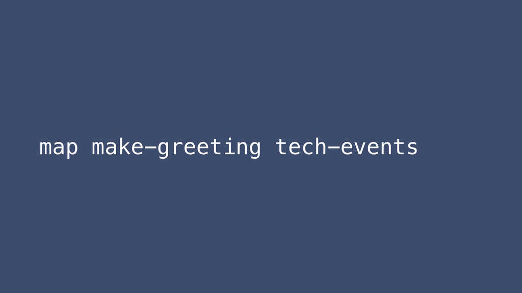 map make-greeting tech-events