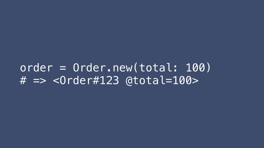 order = Order.new(total: 100) # => <Order#123 @...