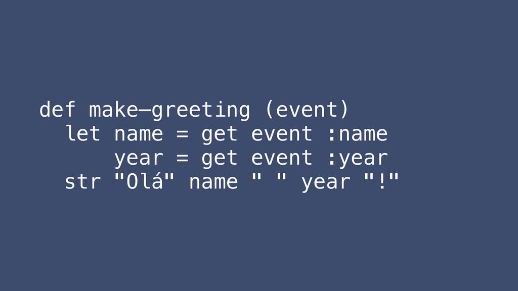 def make—greeting (event) let name = get event ...