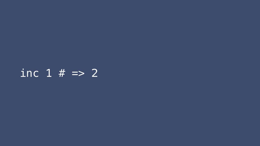 inc 1 # => 2