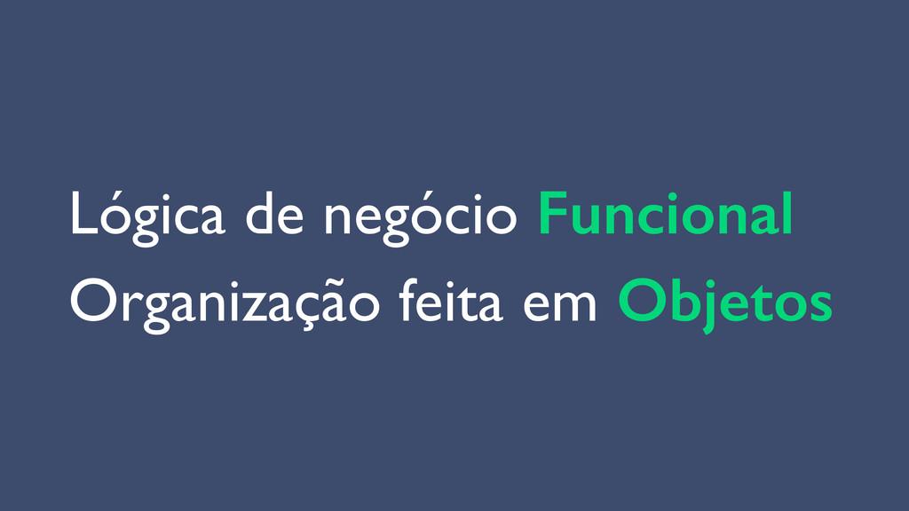 Lógica de negócio Funcional Organização feita e...