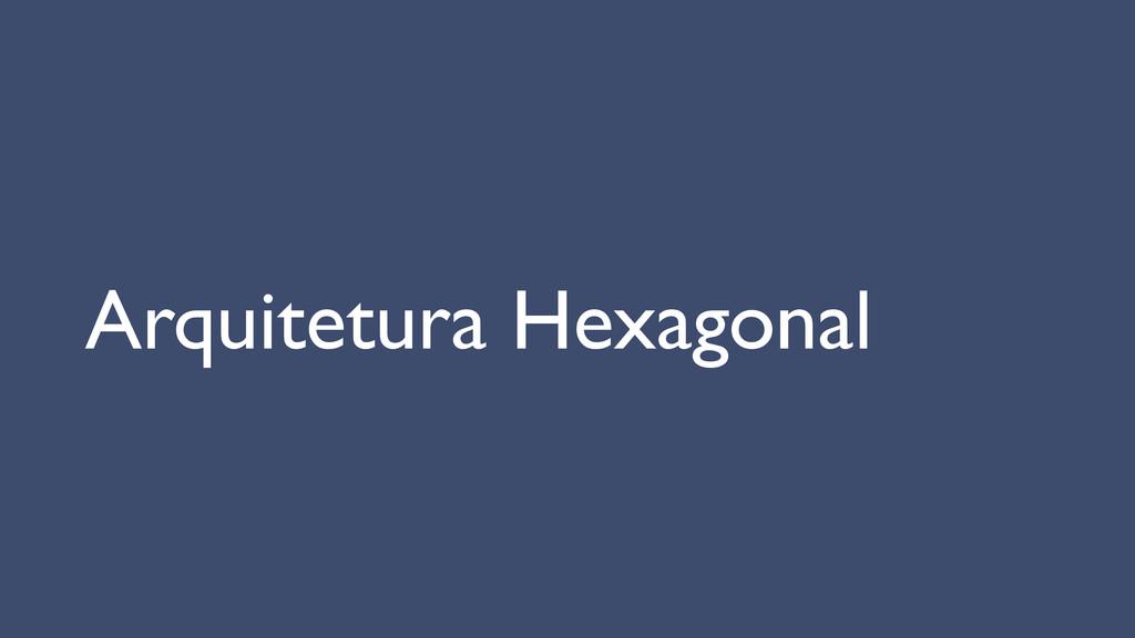 Arquitetura Hexagonal