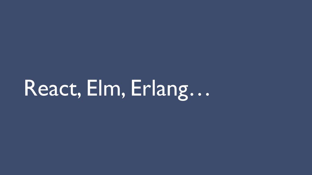 React, Elm, Erlang…